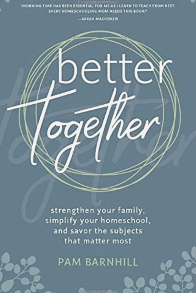 """""""Better Together: Strengthen Your Family, Simplify Your Homeschool, and Savor the Subjects That Matter Most"""" Cover"""