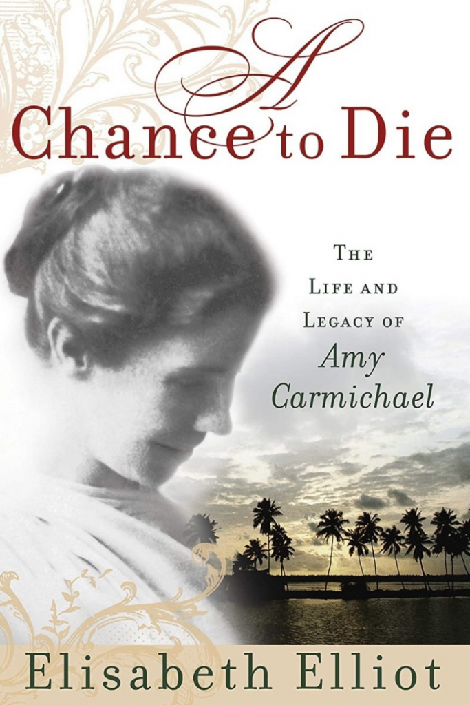 """""""A Chance To Die: The Life and Legacy of Amy Carmichael"""" Cover"""