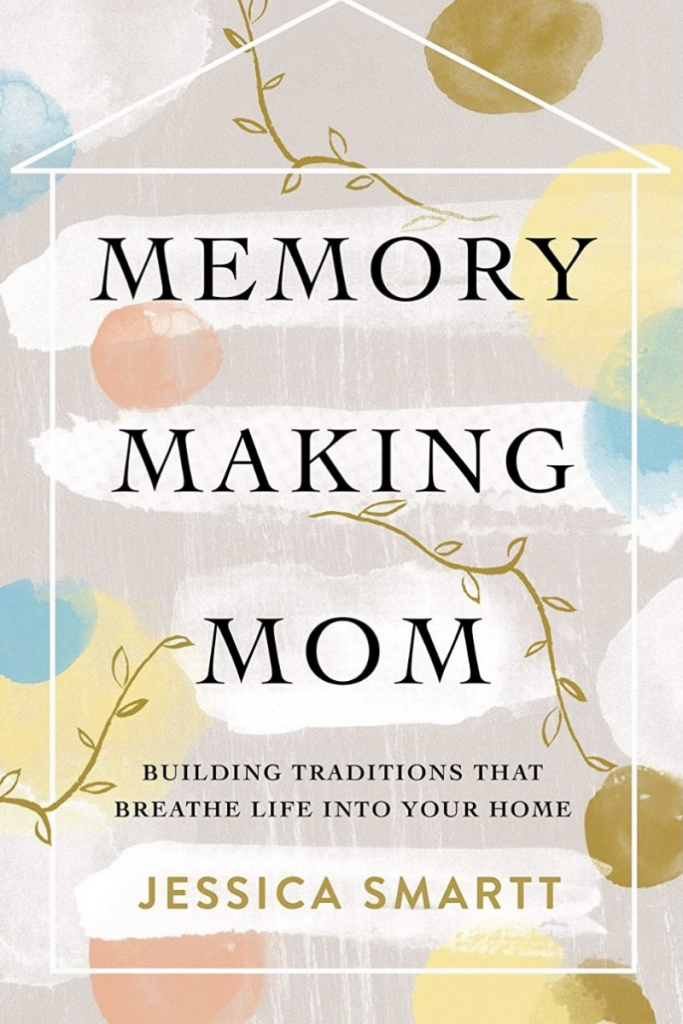 """""""Memory Making Mom: Building Traditions That Breathe Life Into Your Home"""" Cover"""