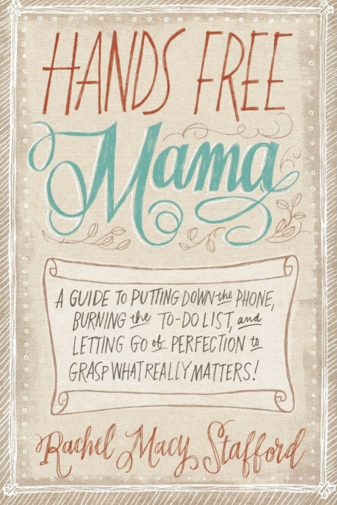 """""""Hands Free Mama: A Guide To Putting Down the Phone, Burning the To-Do List, and Letting Go of Perfection to Grasp What Really Matters"""" Cover"""